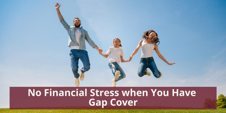 No financial Stress When You Have Gap Cover